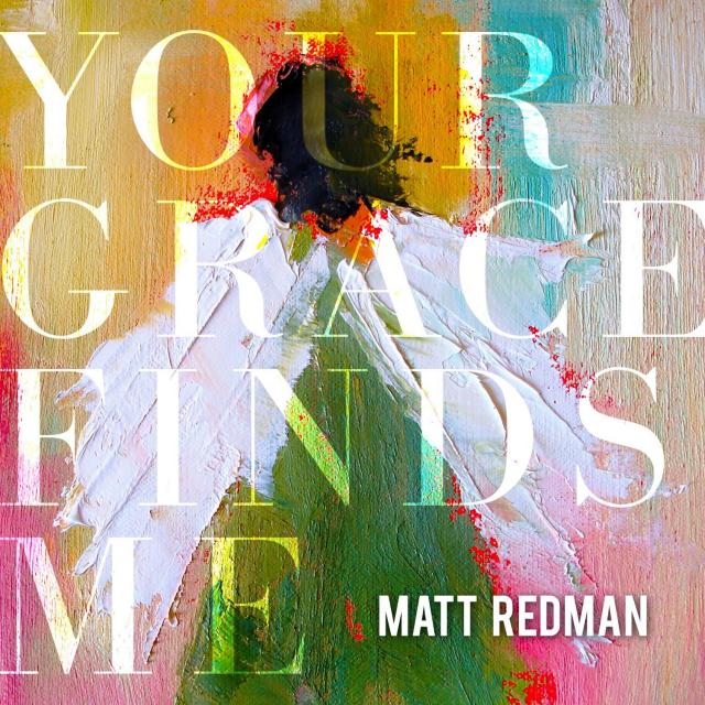Matt-Redman-Your-Grace-Finds-Me_zps5f00c94b